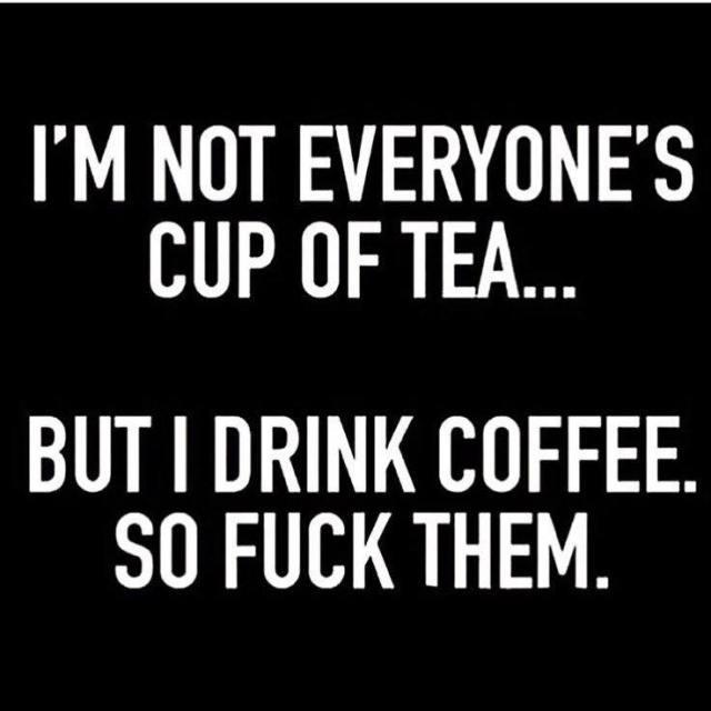Not Everyones Cup Of Tea